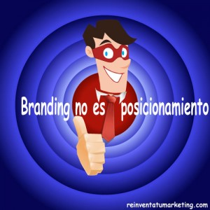 Branding no es posicionamiento con reinventatumarketing.com